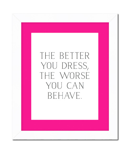 the_better_you_dress_the_worse_you_can_behave_print_pink_matte